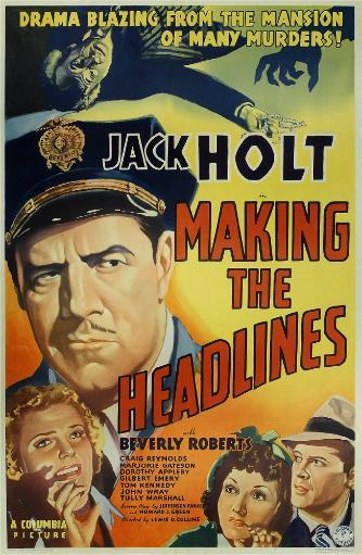 Making The Headlines Us Poster Art Jack Holt; Bottom From Left: Beverly Roberts Dorothy Appleby Craig Reynolds 1938 Movie Poster Masterprint