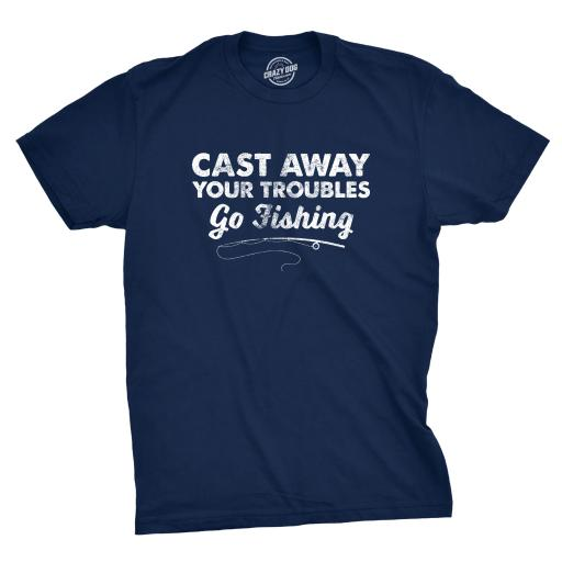 Mens Cast Away Your Troubles Go Fishing Tshirt Cute Outdoors Tee