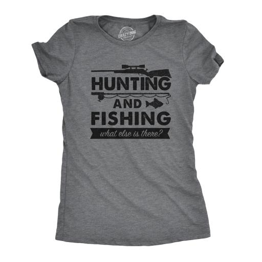 Womens Hunting And Fishing What Else Is There Tshirt Funny Outdoors Tee