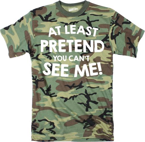 Mens At Least Pretend You Cant See Me Tshirt Sarcastic Funny Camouflage Tee