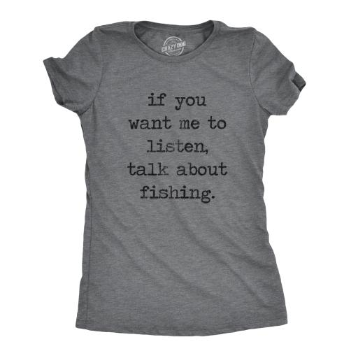 Womens If You Want Me To Listen Talk About Fishing Tshirt