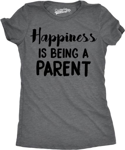 Womens Happiness Is Being a Parent Funny Family Relationship T shirt