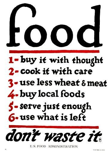 Wwi: Food Supply, 1917. /N'Food - Don'T Waste It. 1. Buy It With Thought. 2. Cook It With Care. 3. Use Less Wheat And Meat. 4. Buy Local Foods. 5.