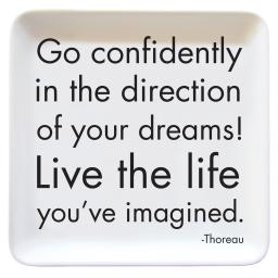 """Quotable """"Go Confidently in the direction of your dreams...."""" Quote Everything Dish 5"""" Square"""