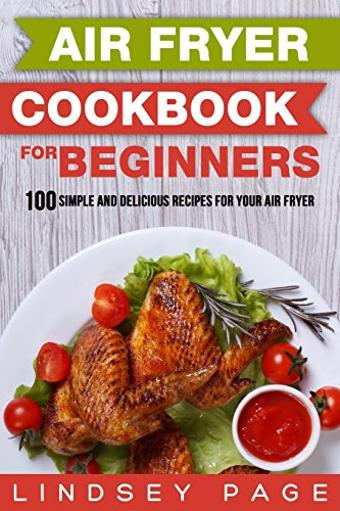 Air Fryer Cookbook for Beginners: 100 Simple and Delicious Recipes for Your Air Fryer .Air Fryer Cookbook for Beginners.Do you like fried chicken, french fries, and onion rings? Wouldn?t it be great if you could eat healthy and still enjoy your favorite fried foods? .The air fryer has become a staple in today?s kitchen, providing a new and healthy way of preparing foods. Using heated air instead of oil, an air fryer prepares crispy and delicious foods with fewer calories. Very easy to use, an air fryer can be used to fry, roast, bake, and grill.If you have just bought yourself an air fryer or don't know where to start, this book can guide you through making the most of your new kitchen tool. By reading this book, you'll learn: .? How an air fryer works.? Tips for air frying.? 100 air fryer recipes for breakfast, lunch, snacks, poultry, meats, seafood, vegetables, and dessert.You can whip up these yummy dishes within a few minutes, even if you don?t know how to cook.Order .Air Fryer Cookbook for Beginners. now!.