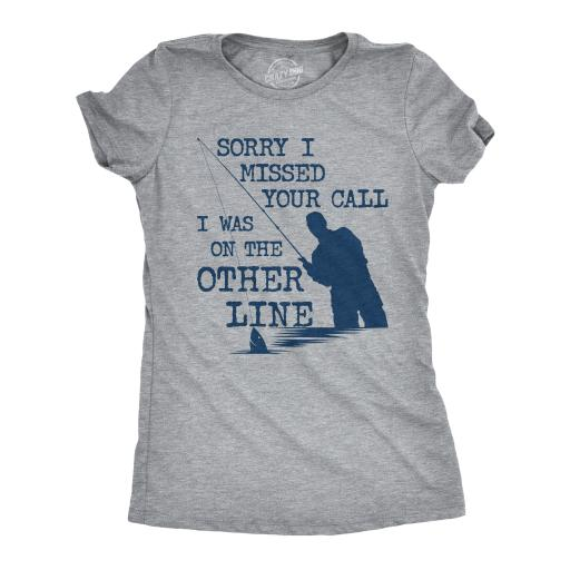 Womens Sorry I Missed Your Call I Was On The Other Line Tshirt Funny Fishing Tee