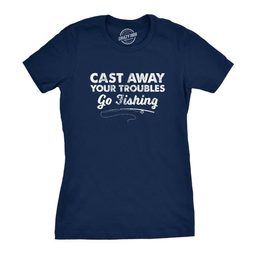 Womens Cast Away Your Troubles Go Fishing Tshirt Cute Outdoors Tee