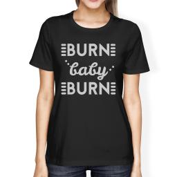 Burn Baby Womens Black Lightweight Cotton T-Shirt Gag Gift Tee