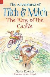#3 The King of the Castle (The Adventures of Titch & Mitch) [Sep 01, 2011] Garth Edwards and Max Stasyuk