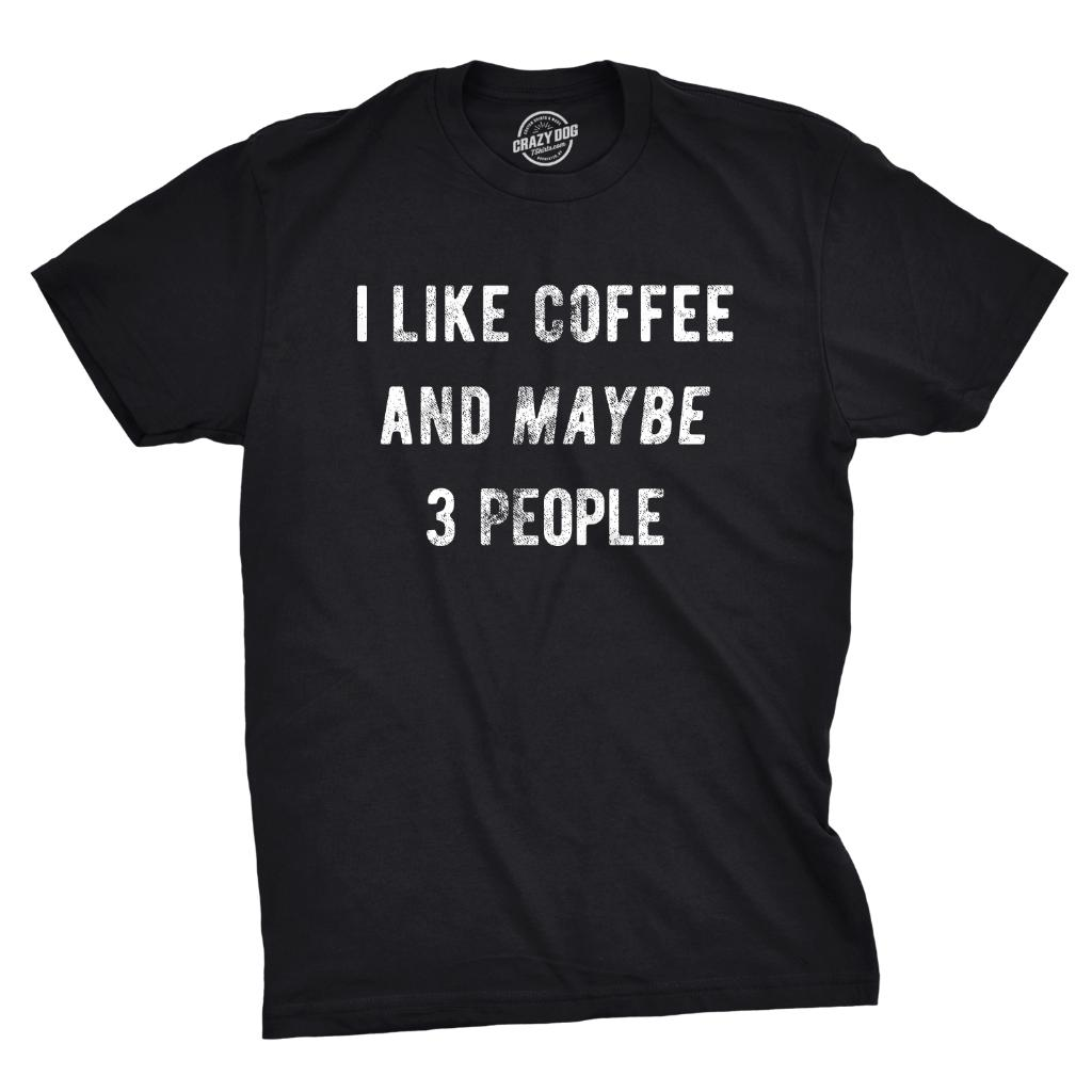 ada45a321 Mens I Like Coffee And Maybe 3 People Tshirt Funny Sarcastic Tee For Guys