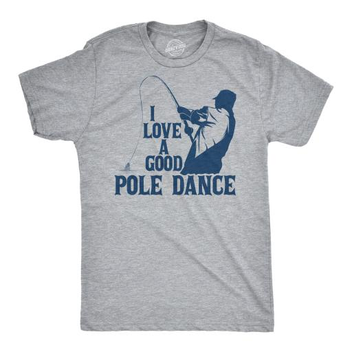 Mens I Love A Good Pole Dance Tshirt Funny Fishing Tee For Guys