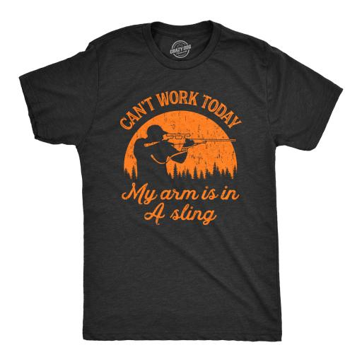 Mens Cant Work Today My Arm Is In A Sling Tshirt Funny Hunting Tee