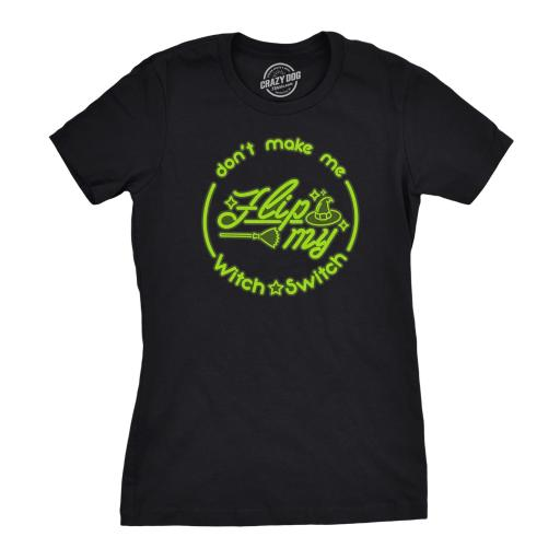 Womens Don't Make Me Flip My Witch Switch Tshirt Funny Halloween Tee For Ladies OBRQNFJHAGWDPIL1