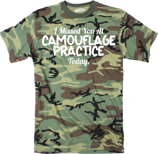 Mens Missed You At Camouflage Practice Funny Hunting Hiding Sarcastic T shirt