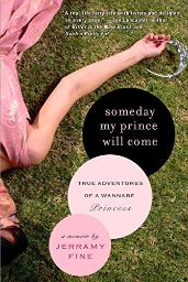 Someday My Prince Will Come: True Adventures of a Wannabe Princess [Paperback] Fine, Jerramy